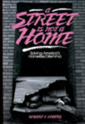 A Street Is Not a Home: Solving America's Homeless Dilemma, Coates, Robert C.