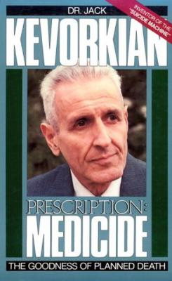 Prescription: Medicide, The Goodness of Planned Death, Kevorkian, Jack