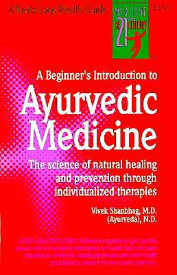 A Beginner's Introduction to Ayurvedic Medicine : the Science of Natural Healing and Prevention through Indivualized Therapies