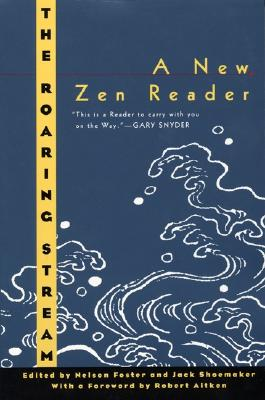 The Roaring Stream: A New Zen Reader (Ecco Companions), Nelson Foster; Jack Shoemaker