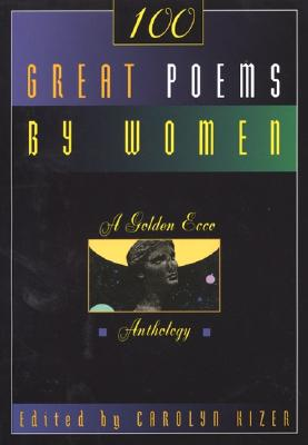 100 Great Poems by Women : A Golden Ecco Anthology, CAROLYN KIZER
