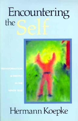 Encountering the Self: Transformation & Destiny in the Ninth Year, Hermann Koepke; Jesse Darrell