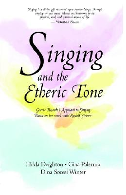Singing and the Etheric Tone: Gracia Ricardo's Approach to Singing, Based on Her Work with Rudolf Steiner, Deighton, Hilda; Palermo, Gina