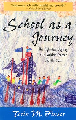 Image for School As a Journey: The Eight-Year Odyssey of a Waldorf Teacher and His Class