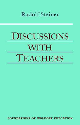Discussions With Teachers: Foundations of Waldorf Education, Steiner, Rudolf; Fox, Helen