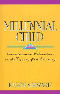 Image for Millennial Child : Transforming Education in the Twenty-First Century
