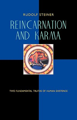 Reincarnation and Karma: Two Fundamental Truths of Existence, Rudolf Steiner