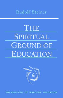 The Spiritual Ground of Education, R Steiner