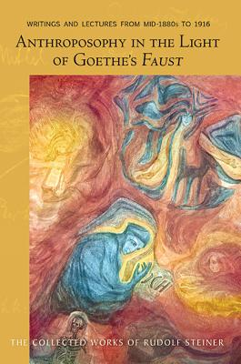 <B>Anthroposophy in the Light of Goethe's Faust </B><I> Writings and Lectures from Mid-1890s to 1916 (CW 272)</I>, STEINER, RUDOLF