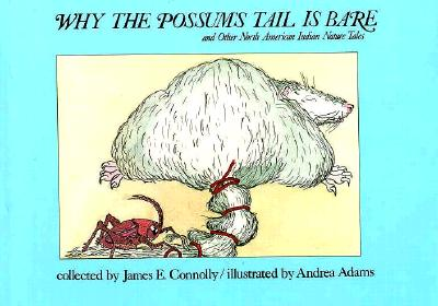 """Why the Possum's Tail Is Bare, and Other North American Indian Nature Tales"""