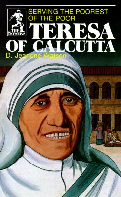 Teresa of Calcutta: Serving the Poorest of the Poor (Sower Series), D. JEANENE WATSON