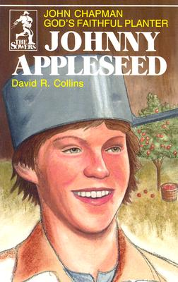 Johnny Appleseed: God's Faithful Planter, John Chapman (The Sowers), David R. Collins
