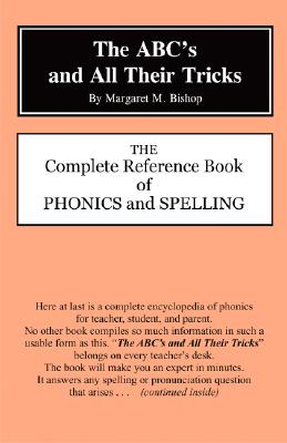The ABC's and All Their Tricks: The Complete Reference Book of Phonics and Spelling, Margaret M. Bishop