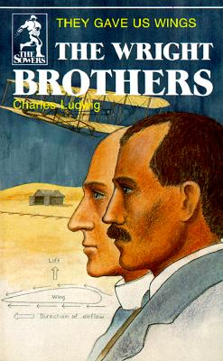 The Wright Brothers: They Gave Us Wings (Sowers World Heroes Series), Charles Ludwig