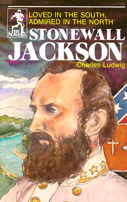 Image for Stonewall Jackson: Loved in the South Admired in the North (Sowers)