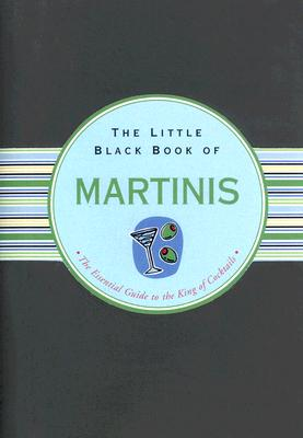 Image for Little Black Book of Martinis: The Essential Guide to the King of Cocktails