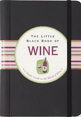 Image for The Little Black Book Of Wine: A Simple Guide To The World O Wine (Little Black Books) (Little Black Book Series)