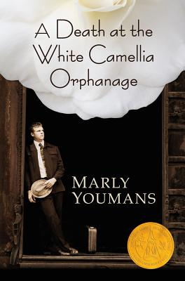 A Death at the White Camellia Orphanage, Marly Youmans