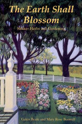 The Earth Shall Blossom : Shaker Herbs & Gardening, Beale, Galen; Boswell, Mary Rose