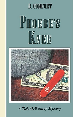 Phoebe's Knee: A Tish McWhinny Mystery, B. Comfort