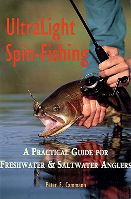 Ultralight Spin-Fishing: A Practical Guide for Freshwater and Saltwater Anglers, Cammann, Peter F.