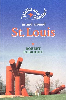Walks and Rambles in and around St. Louis (Walks & Rambles Guides), Rubright, Robert