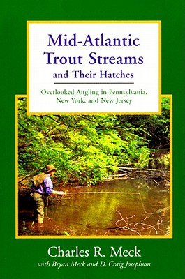 Image for Mid-Atlantic Trout Streams and Their Hatches: Overlooked Angling in Pennsylvania, New York, and New Jersey (Trout Streams)