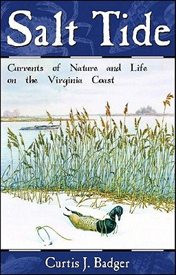 Salt Tide: Currents of Nature and Life on the Virginia Coast, Badger, Curtis J.