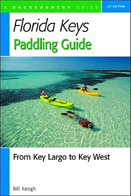Florida Keys Paddling Guide: From Key Largo to Key West, Keogh, Bill