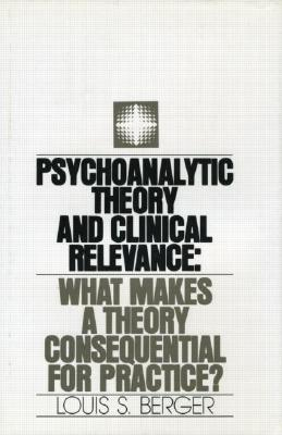 Image for Psychoanalytic Theory and Clinical Relevance: What Makes a Theory Consequential