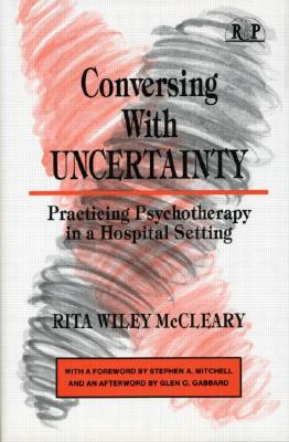Image for Conversing With Uncertainty: Practicing Psychotherapy in A Hospital Setting (Relational Perspectives Book Series)