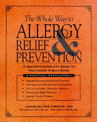 Image for Whole Way to Allergy Relief and Prevention: A Doctor's Complete Guide to Treatment and Self-Care