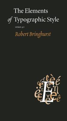 The Elements of Typographic Style: Version 4.0: 20th Anniversary Edition, Bringhurst, Robert