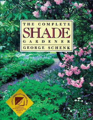 The Complete Shade Gardener, George Schenk