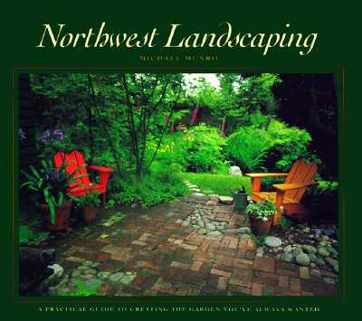 Northwest Landscaping: A Practical Guide to Creati, Munro, Michael