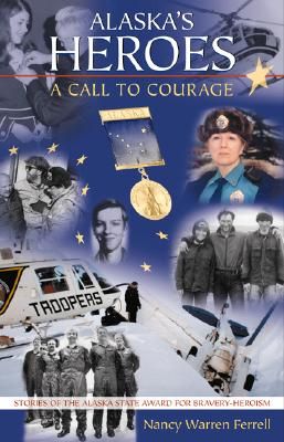 Alaska's Heroes: A Call to Courage, Ferrell, Nancy Warren