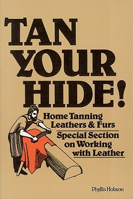 Tan Your Hide!: Home Tanning Leathers & Furs, Hobson, Phyllis