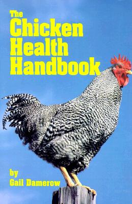 The Chicken Health Handbook, Damerow, Gail