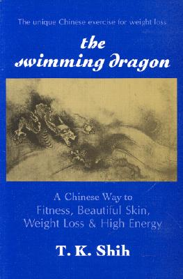 Image for The Swimming Dragon: A Chinese Way to Fitness, Beautiful Skin, Weight Loss & High Energy
