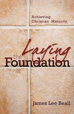 Image for ***Laying The Foundation: Achieving Christian Maturity