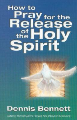 """How to Pray for the Release of the Holy Spirit, """"BENNETT, D."""""""