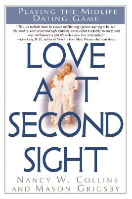 Love at Second Sight: Playing the Midlife Dating Game, Nancy W. Collins; Mason Grigsby