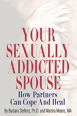 Image for Your Sexually Addicted Spouse: How Partners Can Cope and Heal