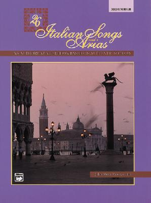 26 Italian Songs and Arias: An Authoritive Edition Based on Authentic Sources [Medium / High] (Italian and English Edition)