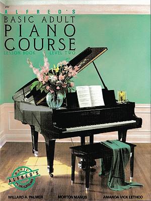 Alfreds Basic Adult Piano Course : Lesson Book Level Two, MANUS MORTON, AMANDA VICK LETHCO, WILLARD A. PALMER