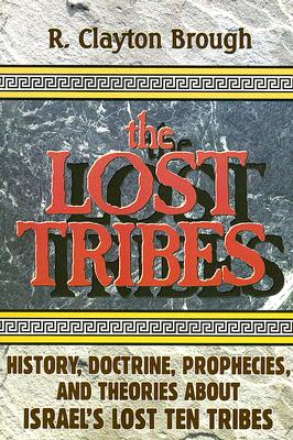 Image for The Lost Tribes: History, Doctrine, Prophecies and Theories About Israel's Lost Ten Tribes