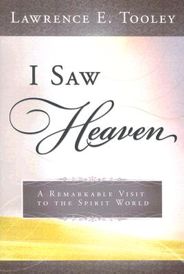 I Saw Heaven: A Remarkable Visit to the Spirit World, LAWRENCE E. TOOLEY