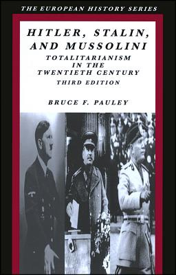 Hitler  Stalin  And Mussolini: Totalitarianism in the Twentieth Century, Bruce F Pauley
