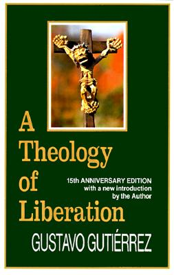 A Theology of Liberation: History, Politics, and Salvation (15th Anniversary Edition with New Introduction by Author), Gutierrez, Gustavo