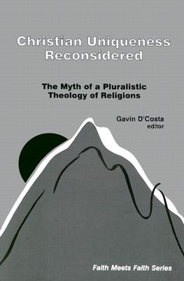 Christian Uniqueness Reconsidered: Myth of Pluralistic Theology of Religions, D'Costa, Gavin;Knitter, Paul F.